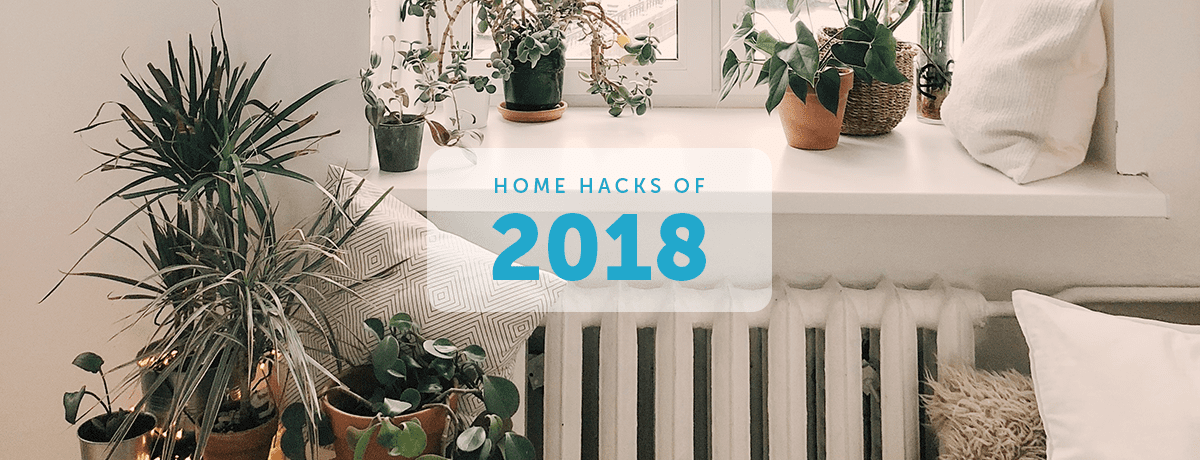 A look back on the best home hacks of 2018